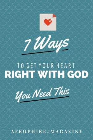7 Ways To Get Your Heart Right With God